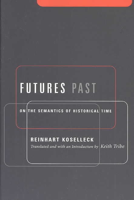 Futures Past By Koselleck, Reinhart/ Tribe, Keith (TRN)
