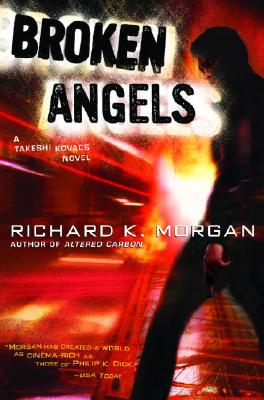 Broken Angels By Morgan, Richard K.